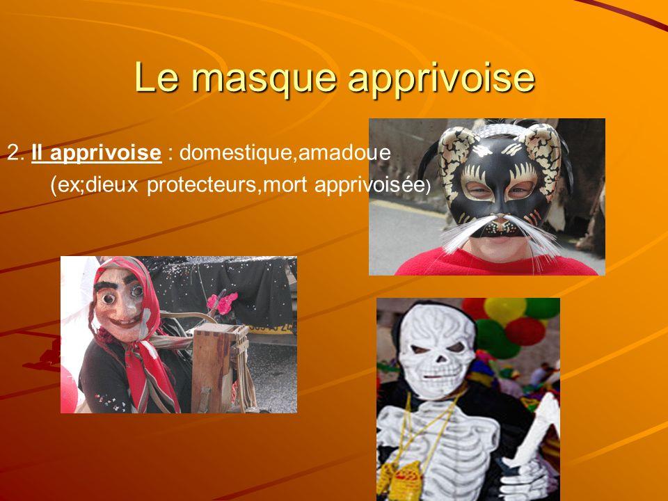 Le masque apprivoise 2. Il apprivoise : domestique,amadoue
