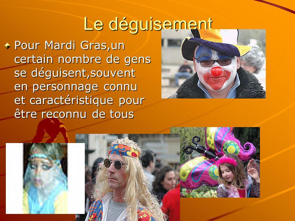Le déguisement Pour Mardi Gras,un certain nombre de gens se déguisent,souvent en personnage connu et caractéristique pour être reconnu de tous.