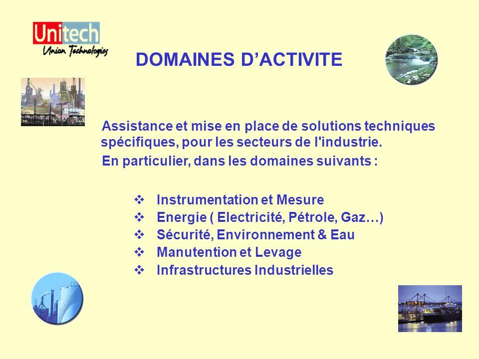 DOMAINES D'ACTIVITE Assistance et mise en place de solutions techniques spécifiques, pour les secteurs de l industrie.