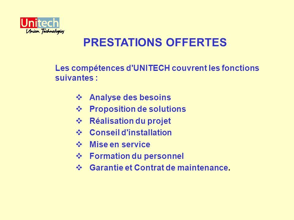 PRESTATIONS OFFERTES Les compétences d UNITECH couvrent les fonctions suivantes : Analyse des besoins.