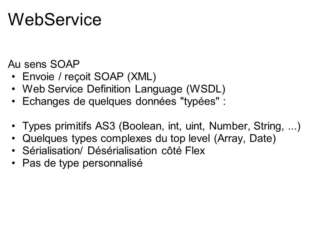 WebService Au sens SOAP Envoie / reçoit SOAP (XML)