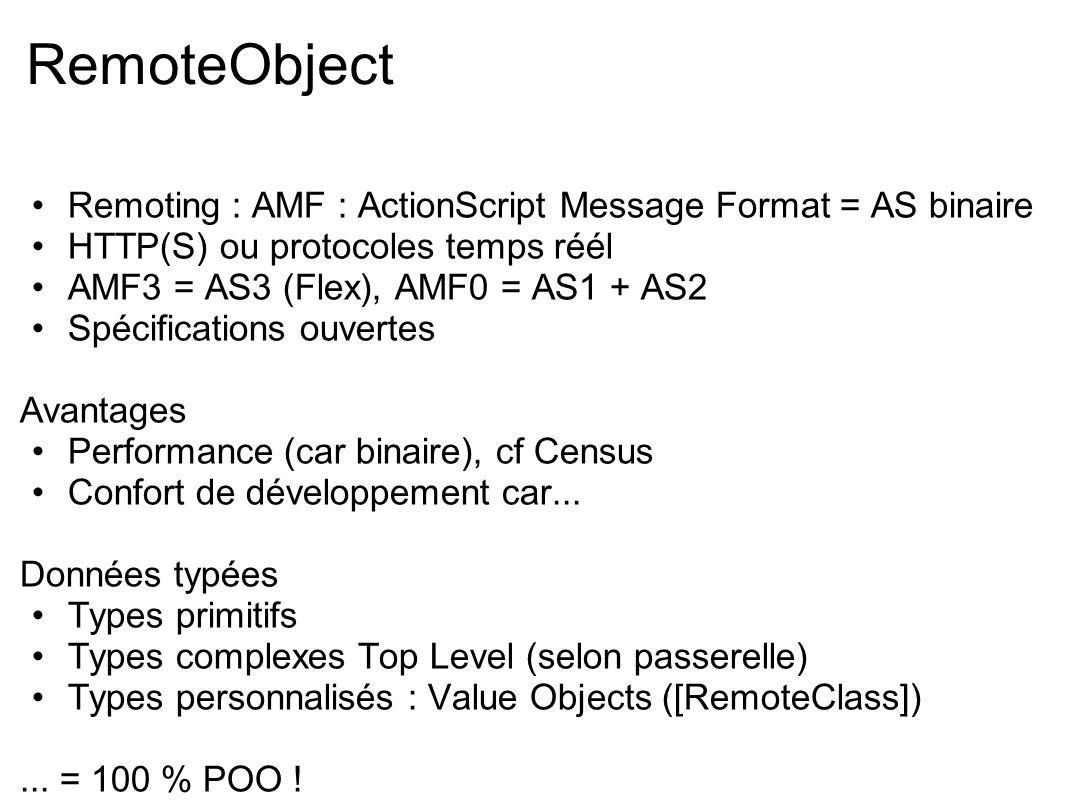 RemoteObject Remoting : AMF : ActionScript Message Format = AS binaire