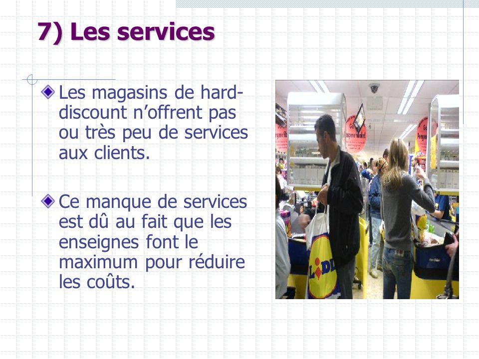 7) Les services Les magasins de hard-discount n'offrent pas ou très peu de services aux clients.