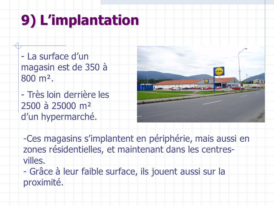 9) L'implantation - La surface d'un magasin est de 350 à 800 m².