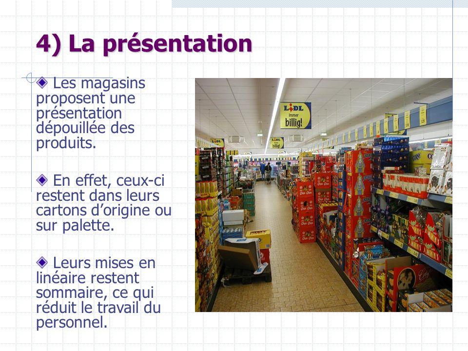 4) La présentation Les magasins proposent une présentation dépouillée des produits.