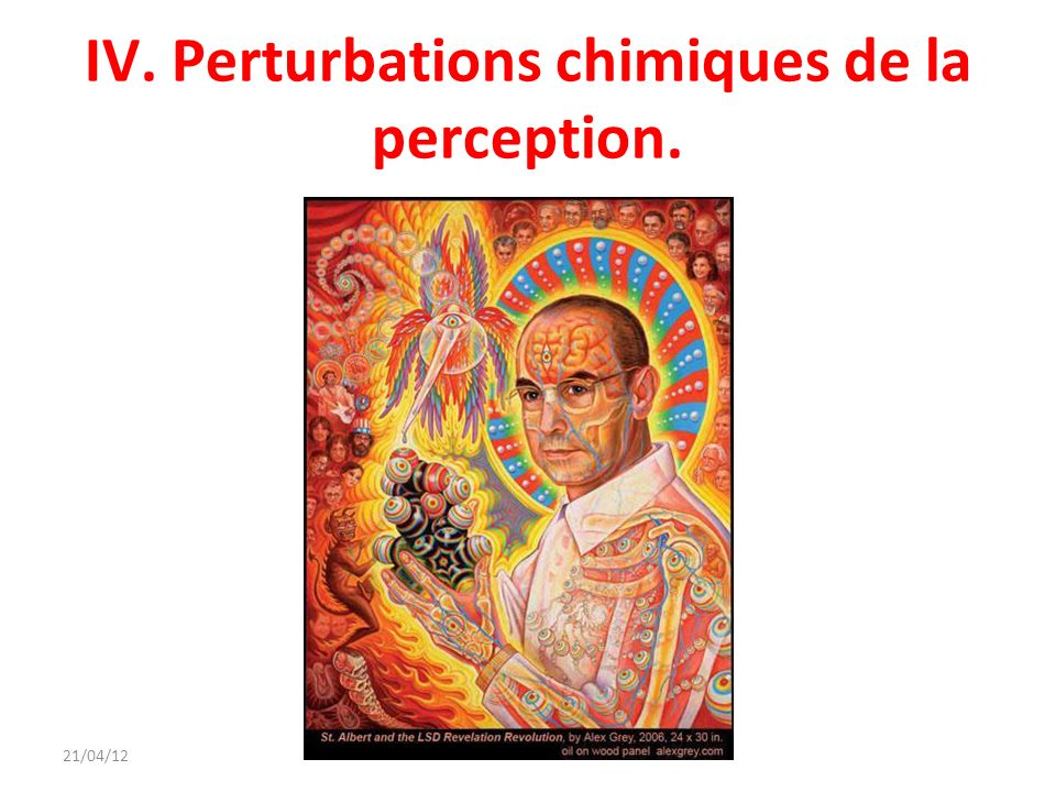 IV. Perturbations chimiques de la perception.