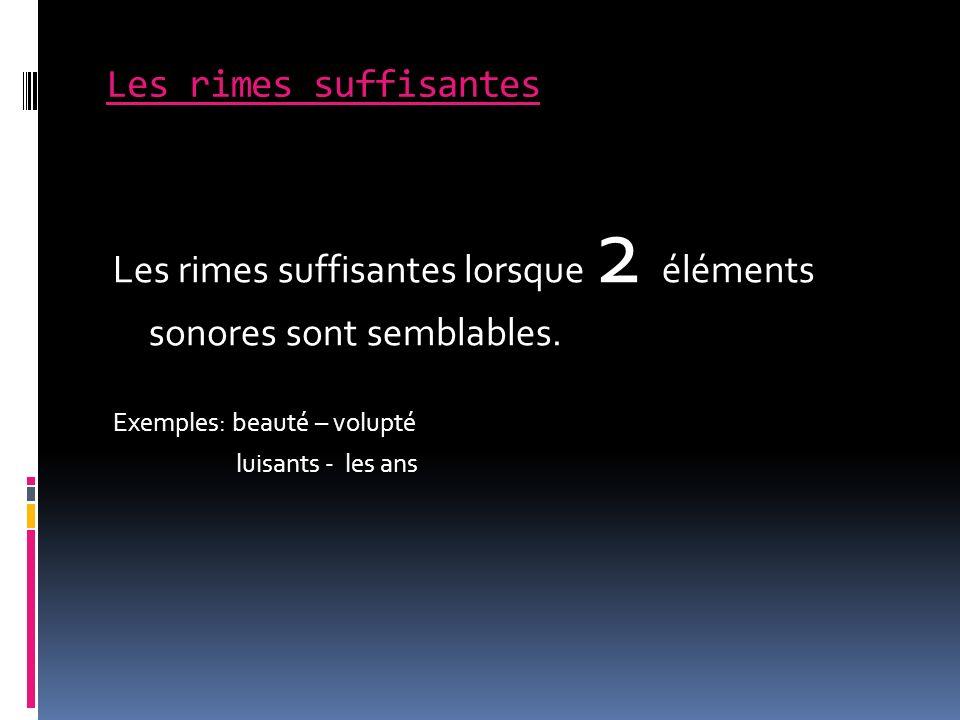 Les rimes suffisantes lorsque 2 éléments sonores sont semblables.