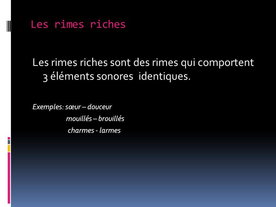 Les rimes riches Les rimes riches sont des rimes qui comportent 3 éléments sonores identiques. Exemples: sœur – douceur.