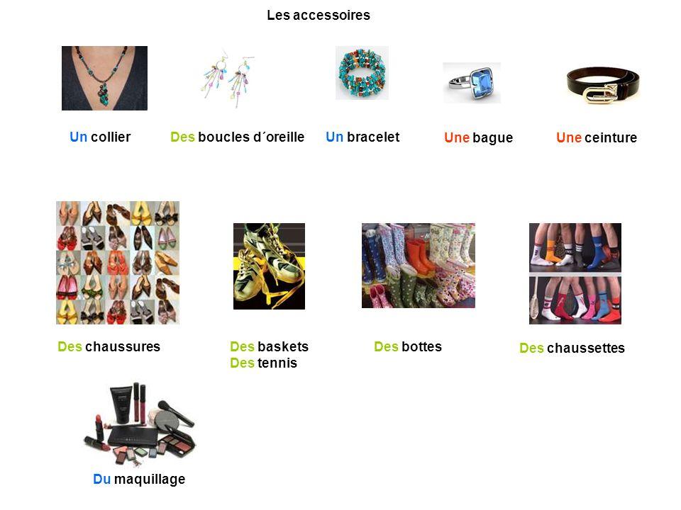 Les accessoires Un collier. Des boucles d´oreille. Un bracelet. Une bague. Une ceinture. Des chaussures.