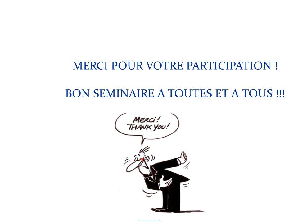 MERCI POUR VOTRE PARTICIPATION ! BON SEMINAIRE A TOUTES ET A TOUS !!!