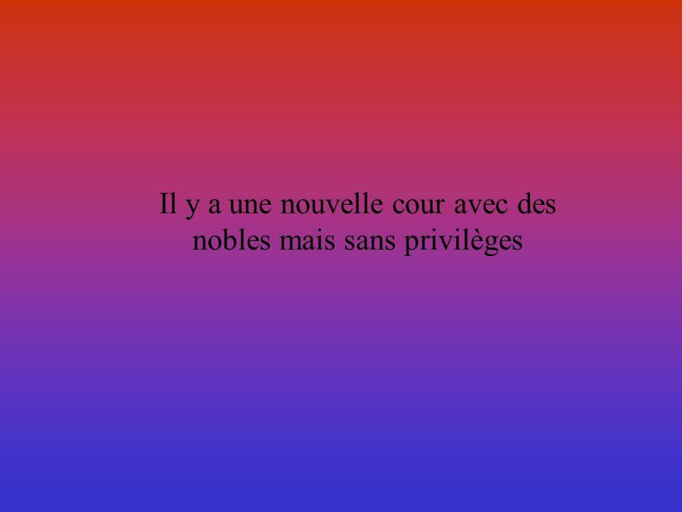 Il y a une nouvelle cour avec des nobles mais sans privilèges