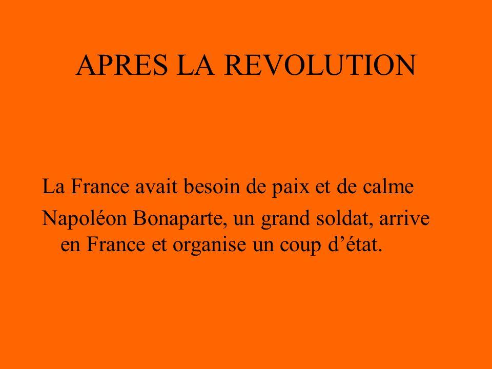APRES LA REVOLUTION La France avait besoin de paix et de calme