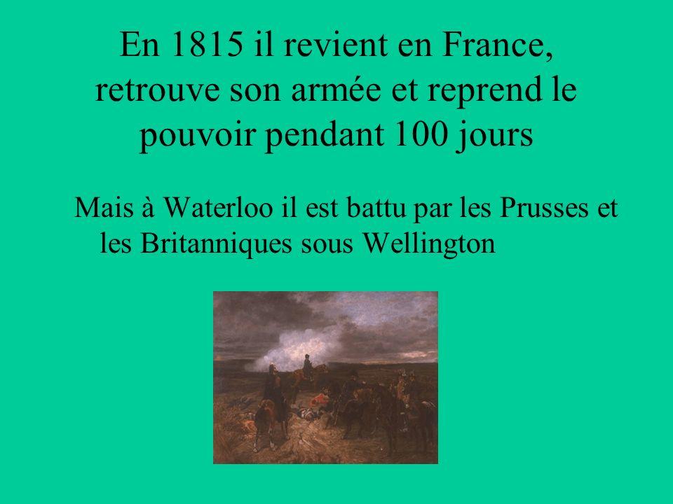 En 1815 il revient en France, retrouve son armée et reprend le pouvoir pendant 100 jours