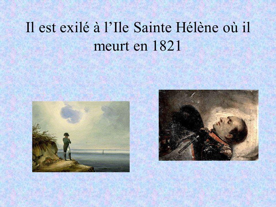 Il est exilé à l'Ile Sainte Hélène où il meurt en 1821