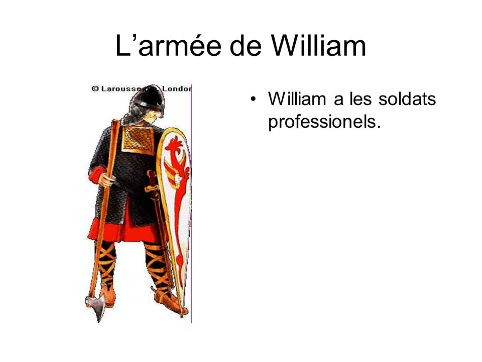 L'armée de William William a les soldats professionels.
