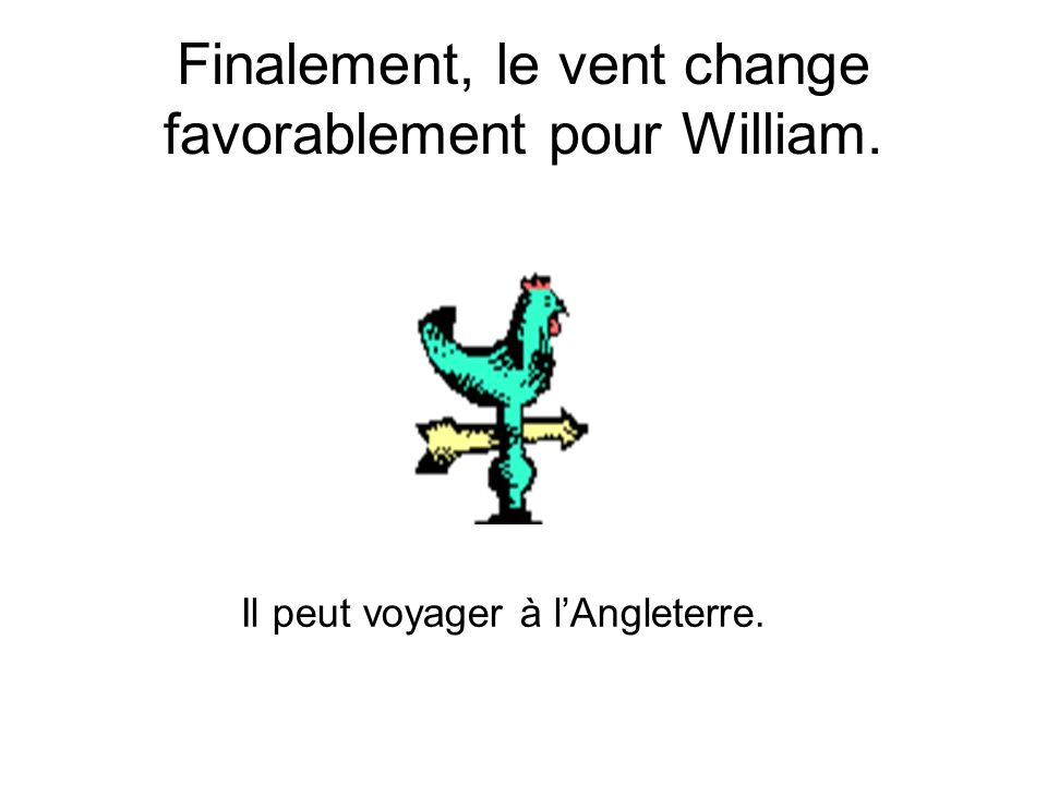 Finalement, le vent change favorablement pour William.