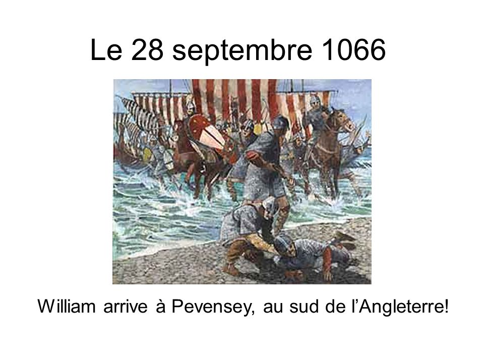 Le 28 septembre 1066 William arrive à Pevensey, au sud de l'Angleterre!