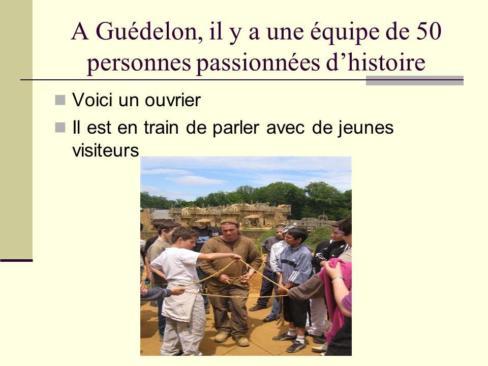 A Guédelon, il y a une équipe de 50 personnes passionnées d'histoire