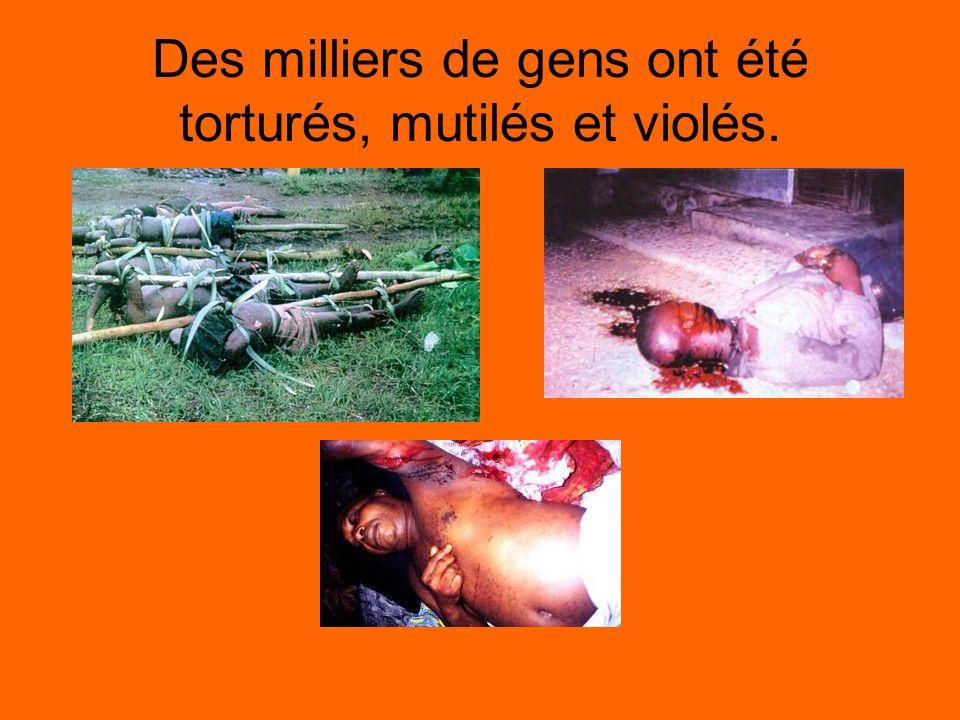 Des milliers de gens ont été torturés, mutilés et violés.