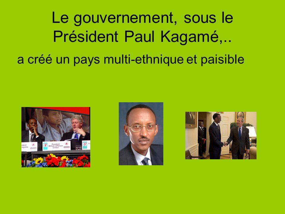 Le gouvernement, sous le Président Paul Kagamé,..