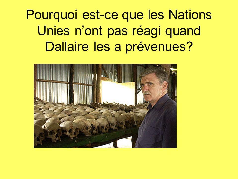 Pourquoi est-ce que les Nations Unies n'ont pas réagi quand Dallaire les a prévenues