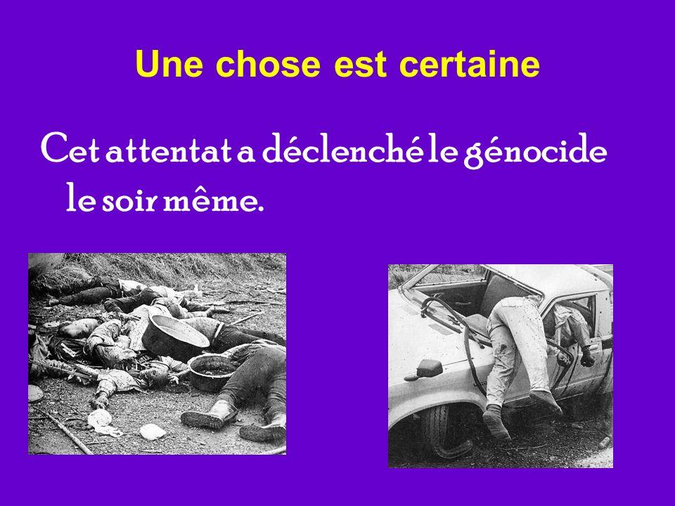 Cet attentat a déclenché le génocide le soir même.