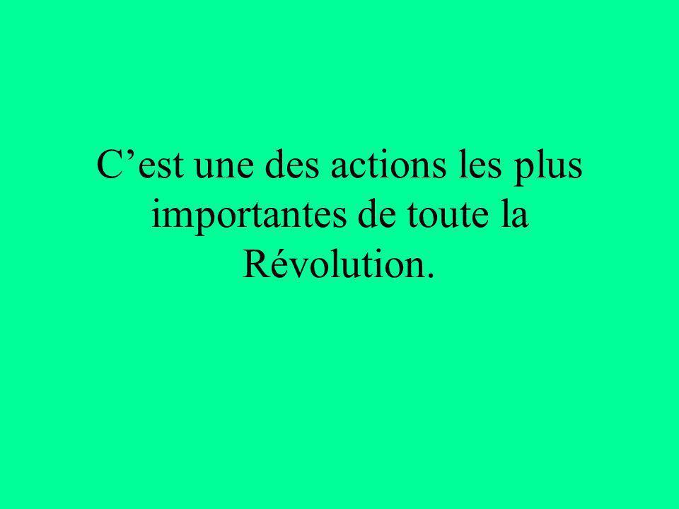 C'est une des actions les plus importantes de toute la Révolution.