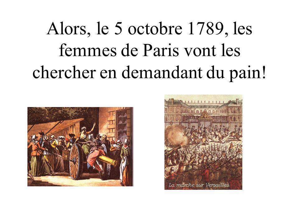 Alors, le 5 octobre 1789, les femmes de Paris vont les chercher en demandant du pain!