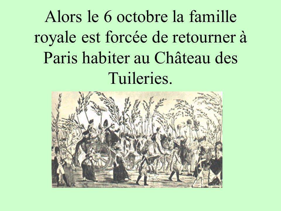 Alors le 6 octobre la famille royale est forcée de retourner à Paris habiter au Château des Tuileries.