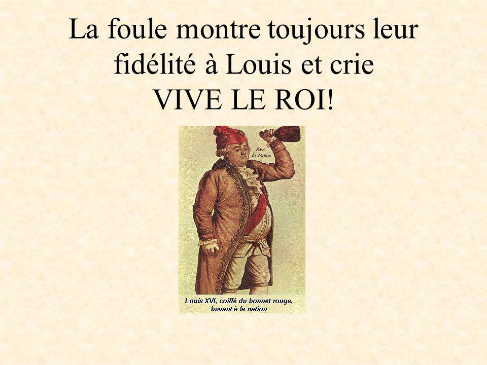 La foule montre toujours leur fidélité à Louis et crie VIVE LE ROI!