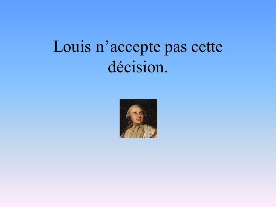 Louis n'accepte pas cette décision.