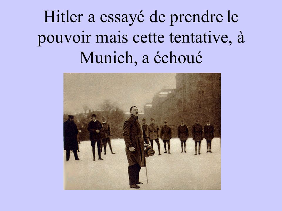 Hitler a essayé de prendre le pouvoir mais cette tentative, à Munich, a échoué