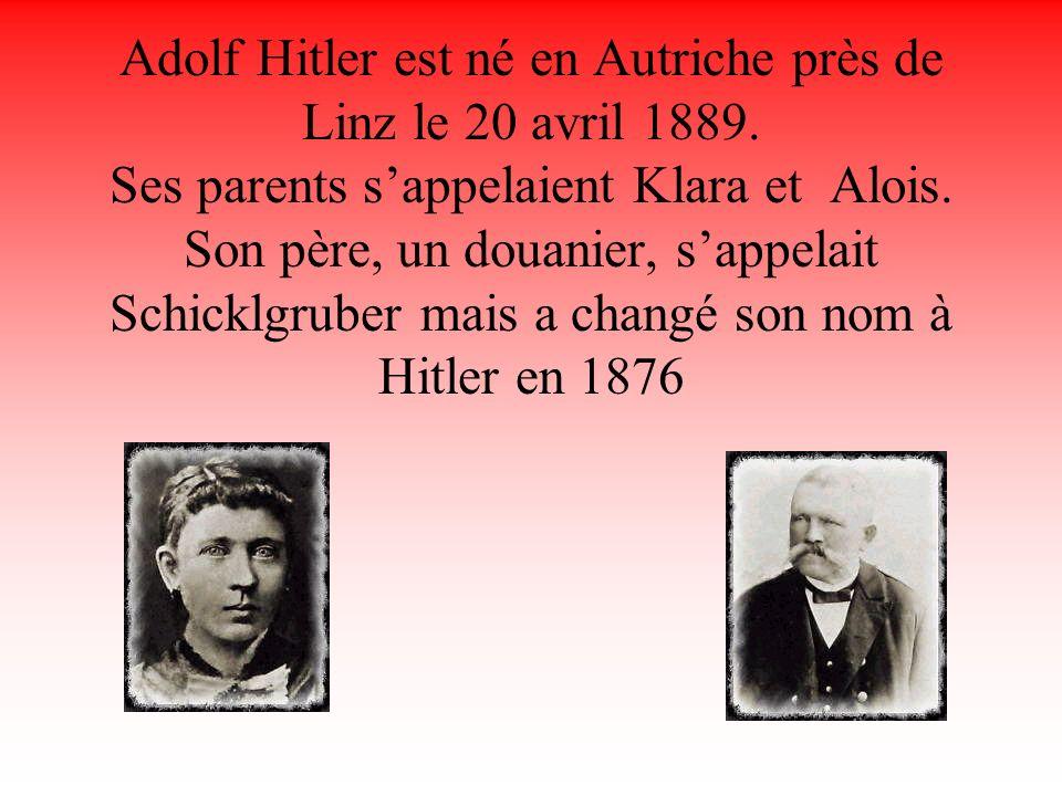 Adolf Hitler est né en Autriche près de Linz le 20 avril 1889