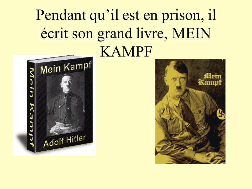 Pendant qu'il est en prison, il écrit son grand livre, MEIN KAMPF