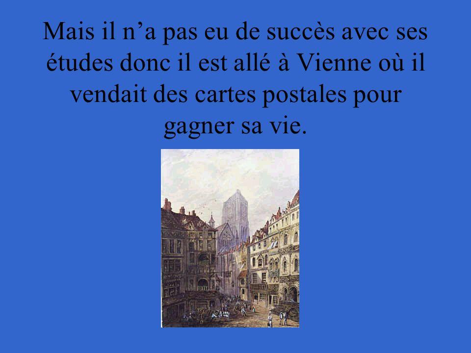 Mais il n'a pas eu de succès avec ses études donc il est allé à Vienne où il vendait des cartes postales pour gagner sa vie.