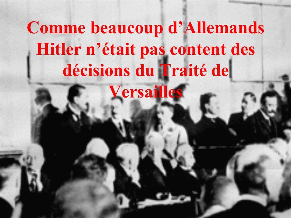 Comme beaucoup d'Allemands Hitler n'était pas content des décisions du Traité de Versailles