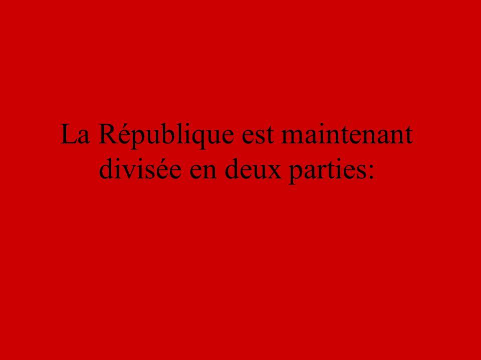 La République est maintenant divisée en deux parties:
