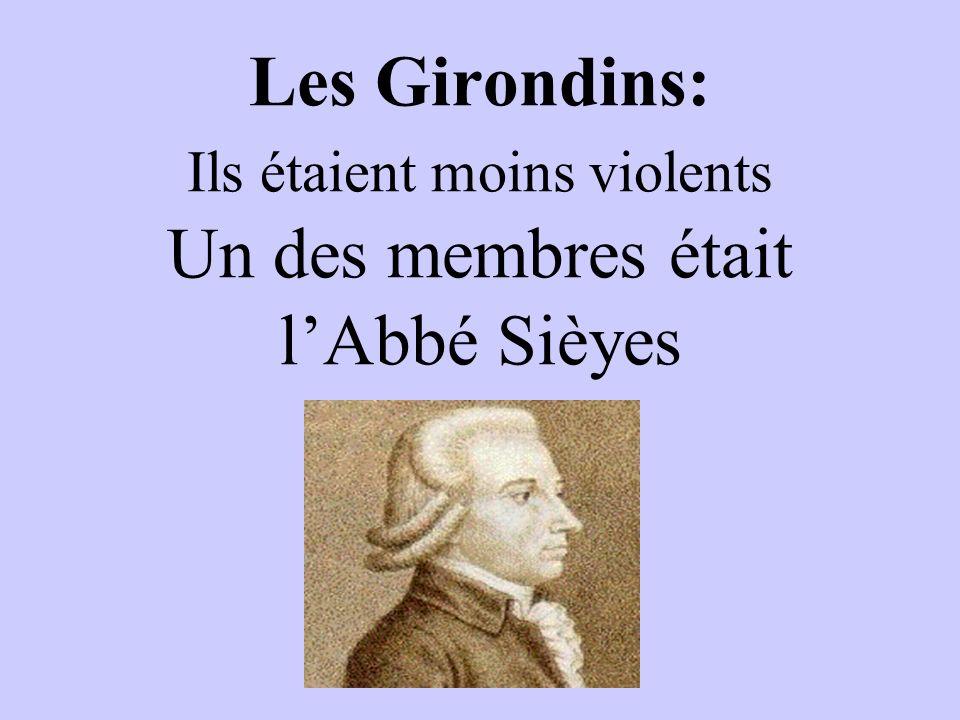 Les Girondins: Ils étaient moins violents Un des membres était l'Abbé Sièyes