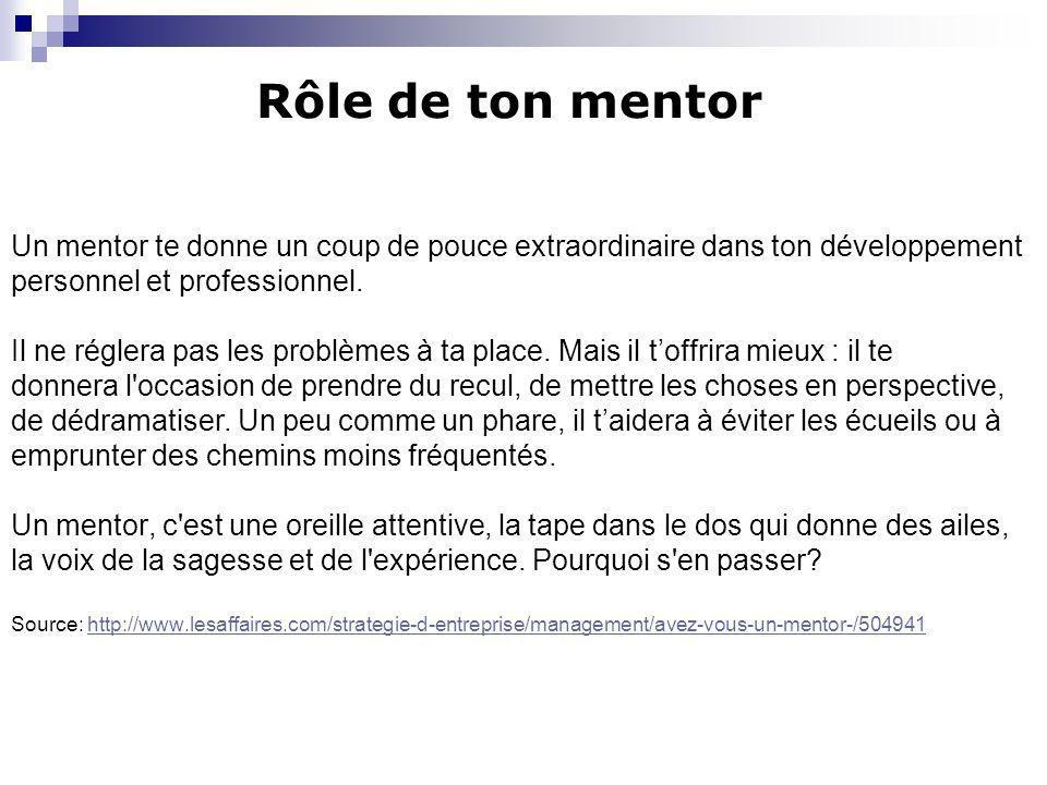 Rôle de ton mentorUn mentor te donne un coup de pouce extraordinaire dans ton développement. personnel et professionnel.