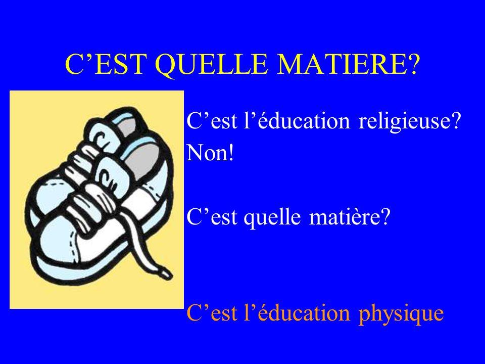 C'EST QUELLE MATIERE C'est l'éducation religieuse Non!