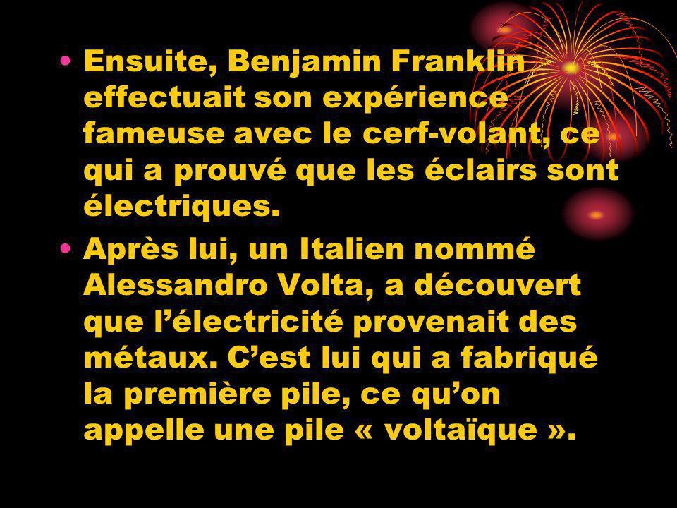 Ensuite, Benjamin Franklin effectuait son expérience fameuse avec le cerf-volant, ce qui a prouvé que les éclairs sont électriques.
