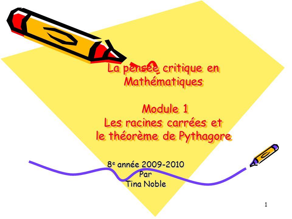 La pensée critique en Mathématiques Module 1 Les racines carrées et le théorème de Pythagore
