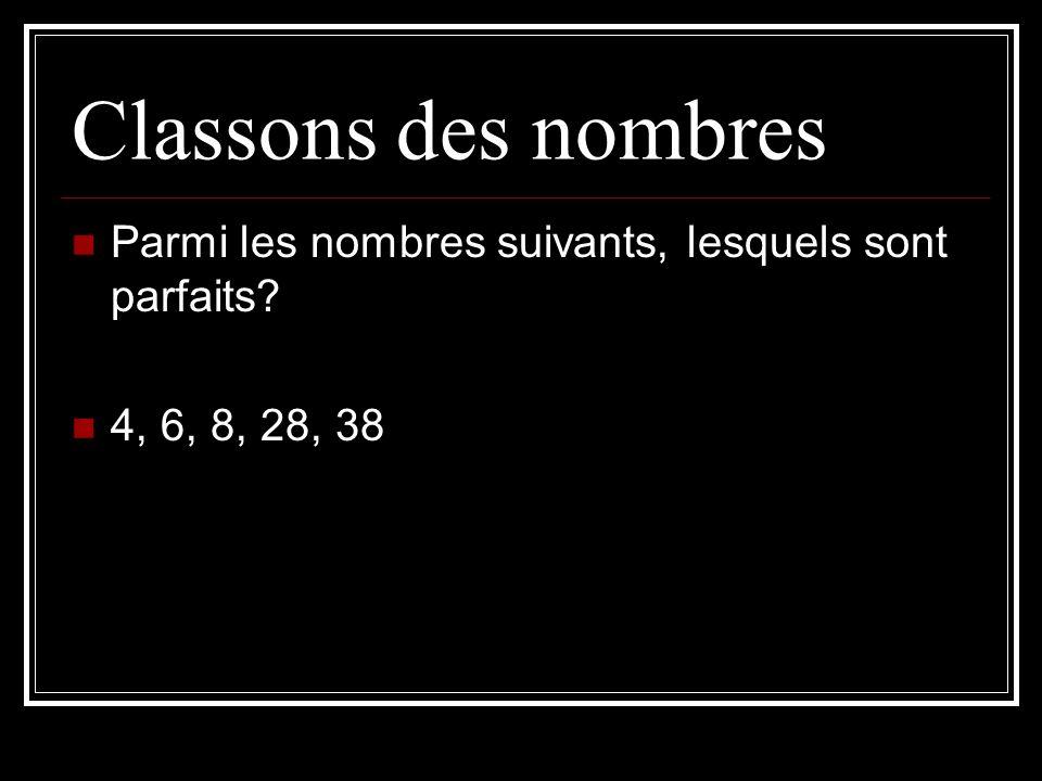 Classons des nombres Parmi les nombres suivants, lesquels sont parfaits 4, 6, 8, 28, 38