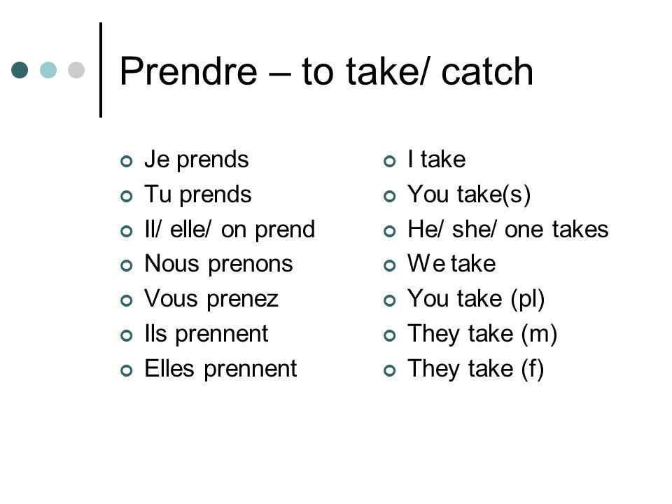 Prendre – to take/ catch