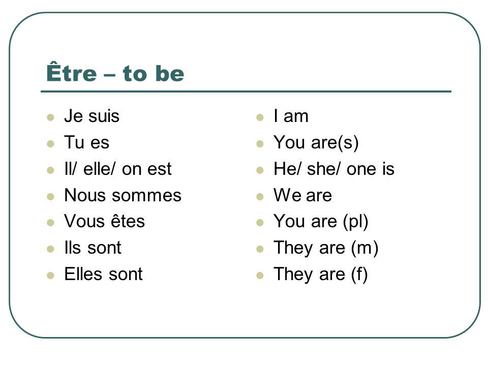 Être – to be Je suis Tu es Il/ elle/ on est Nous sommes Vous êtes