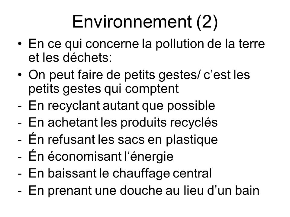 Environnement (2) En ce qui concerne la pollution de la terre et les déchets: On peut faire de petits gestes/ c'est les petits gestes qui comptent.