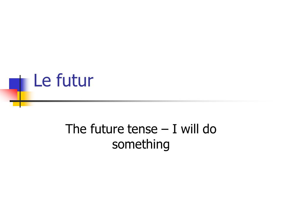 The future tense – I will do something