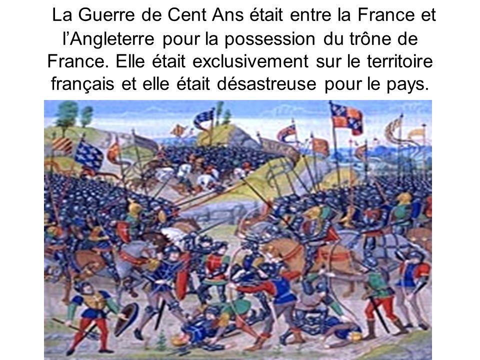 La Guerre de Cent Ans était entre la France et l'Angleterre pour la possession du trône de France.