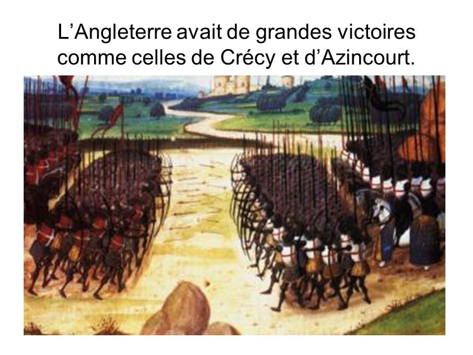 L'Angleterre avait de grandes victoires comme celles de Crécy et d'Azincourt.