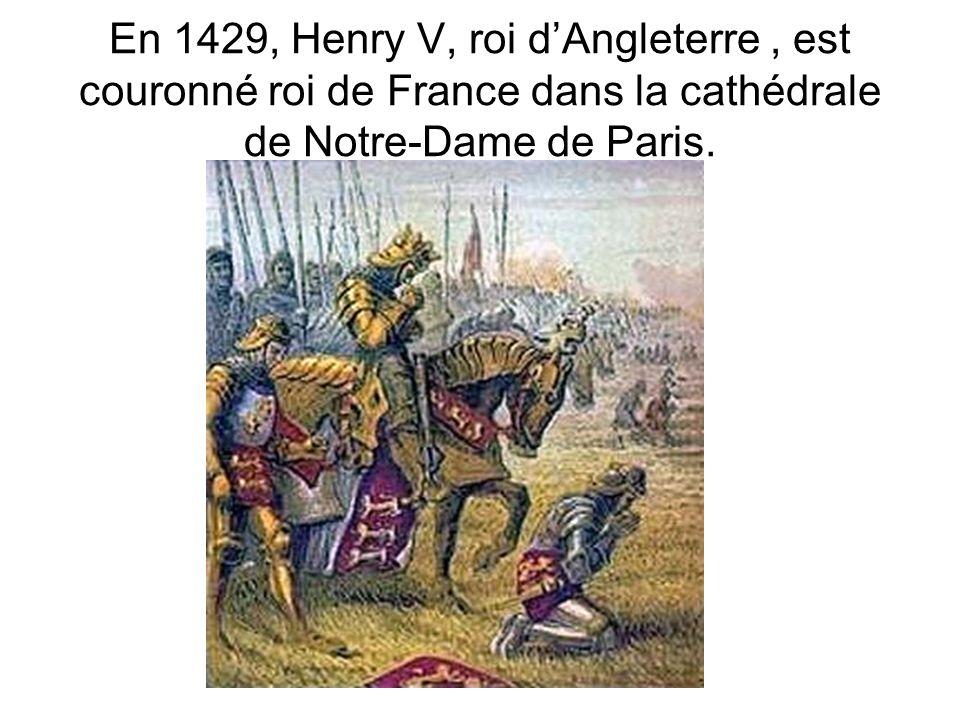 En 1429, Henry V, roi d'Angleterre , est couronné roi de France dans la cathédrale de Notre-Dame de Paris.